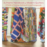 The Improv Handbook For Modern Quilters