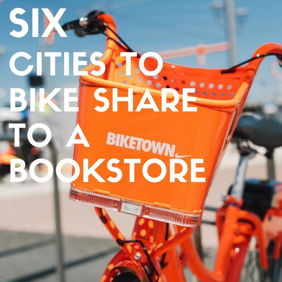 Six Cities to Bike Share to a Bookstore