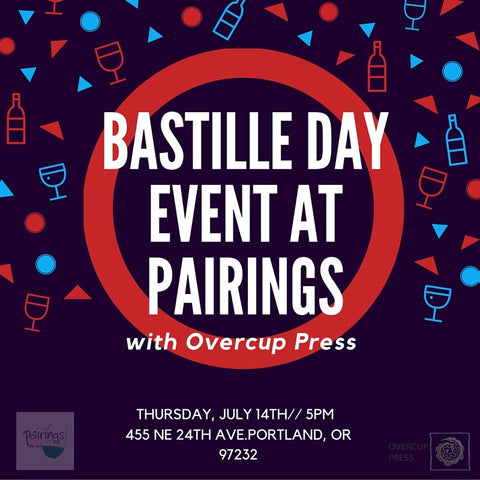 Overcup Press will be hosting a wine and art pairing this Bastille Day at Pairings Portland Wine Shop.