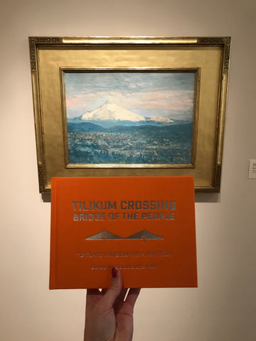 Tilikum Crossing, Bridge of the People: Portland's Bridges and a New Icon by Donald McDonald and Ira Nadel x Mount Hood by Childe Hassam, 1908