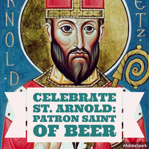 Saint Arnold is the Patron Saint of Beer and Brewers