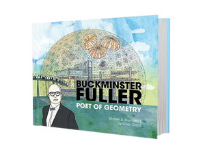 Buckminster Fuller Poet of Geometry book cover by Cole Gerst