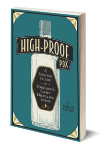 Book cover for High Proof PDX: A Spirited Guide to Portland's Craft Distilling Scene by Karen Locke