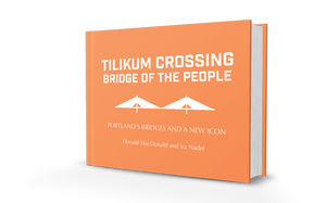 Tilikum Crossing, Bridge of the People: Portland's Bridges and a New Icon