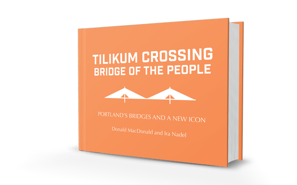 Tilikum Crossing Bridge of the People: Portland's Bridges and a New Icon by Donald MacDonald Book Cover