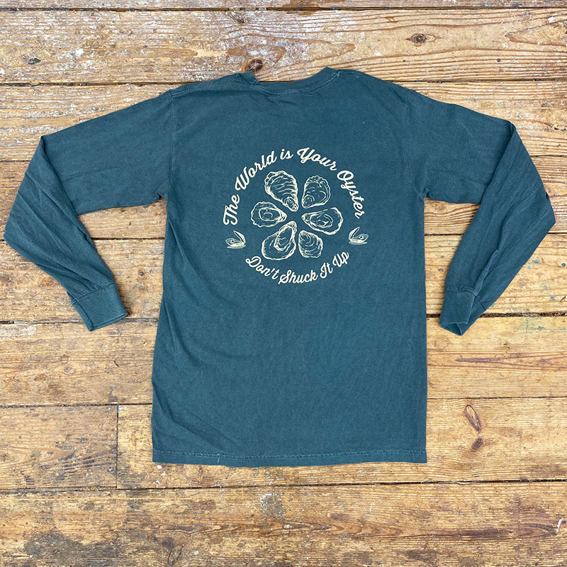 The World is Your Oyster - Don't Shuck It Up Long Sleeve Tee
