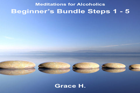 Beginner's Bundle Meditations for Alcoholics: Steps 1 - 5