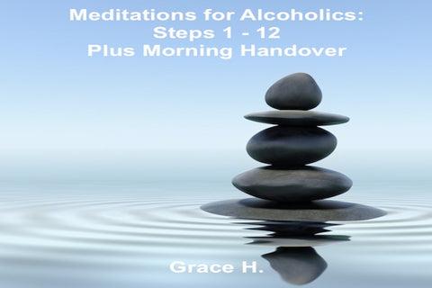 Meditations for Alcoholics: Steps 1 - 12 Plus Morning Handover
