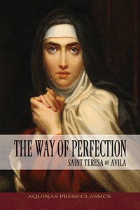 The Way of Perfection : Saint Teresa of Avila