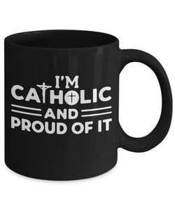 I am Catholic and Proud of it - MUG