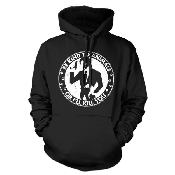 Be Kind To Animals Or I'll Kill You Hoodie - FiveFingerTees