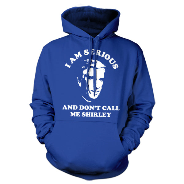 I Am Serious And Don't Call Me Shirley Hoodie - FiveFingerTees