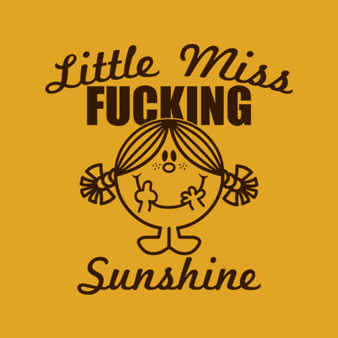 Little Miss Fucking Sunshine T-Shirt