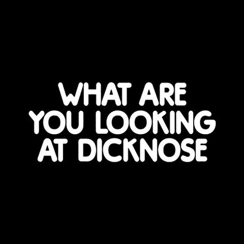 What Are You Looking At Dicknose T-Shirt - FiveFingerTees