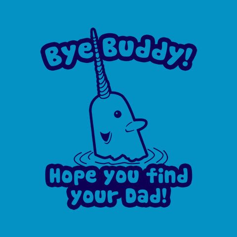 Bye Buddy Hope You Find Your Dad T-Shirt - FiveFingerTees