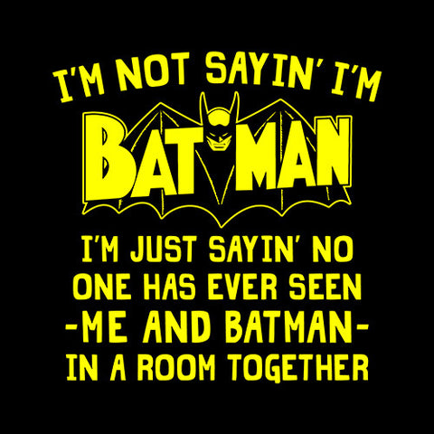 I'm Not Sayin' I'm Batman T-Shirt - FiveFingerTees