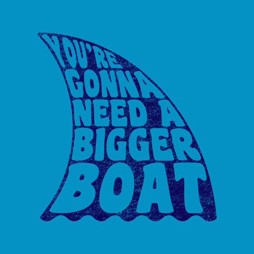 You're Gonna Need A Bigger Boat T-Shirt