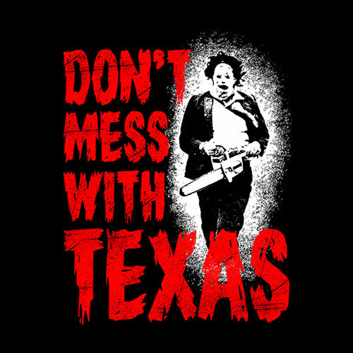 Don't Mess With Texas (Leatherface) T-Shirt