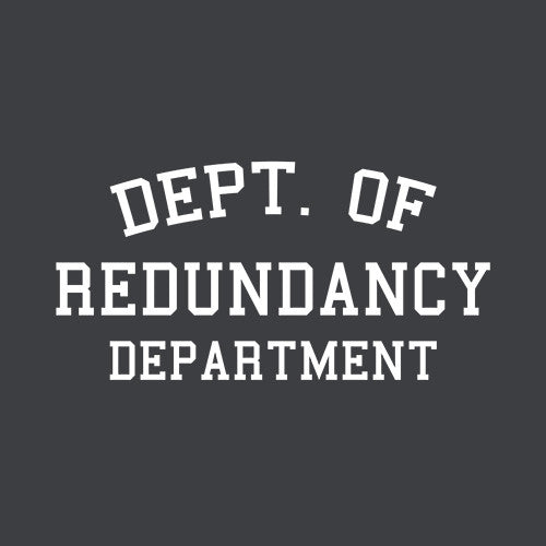 Dept. Of Redundancy Department T-Shirt