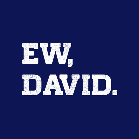 Ew, David T-Shirt - FiveFingerTees