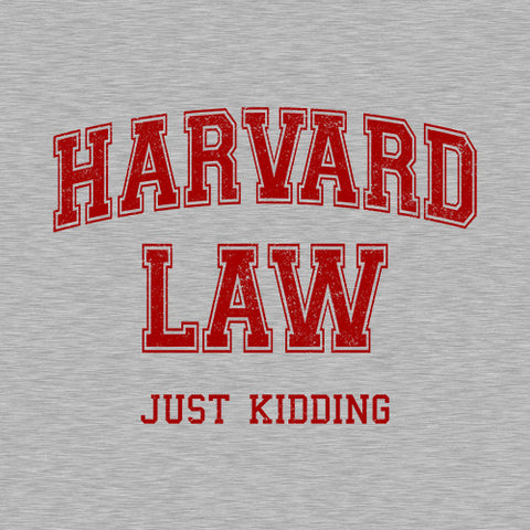 Harvard Law (Just Kidding) T-Shirt - FiveFingerTees