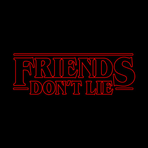 Friends Don't Lie T-Shirt - FiveFingerTees