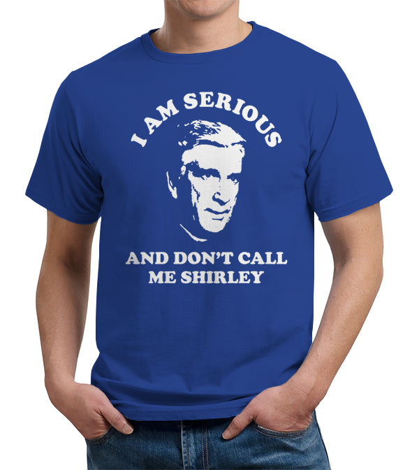 I Am Serious And Don't Call Me Shirley T-Shirt - FiveFingerTees