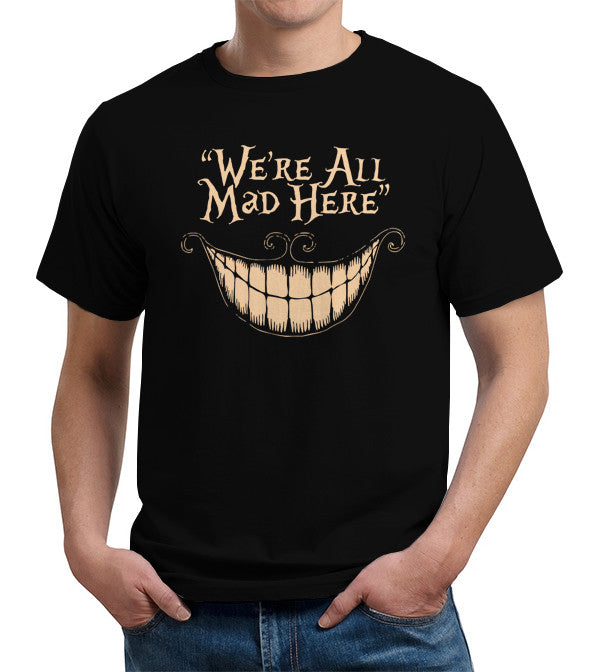 We're All Mad Here T-Shirt - FiveFingerTees