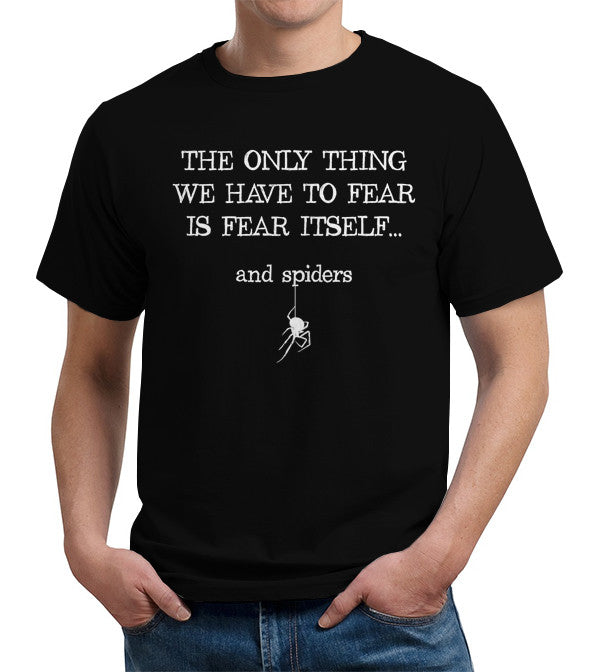 The Only Thing We Have To Fear Is Fear Itself, And Spiders T-Shirt - FiveFingerTees