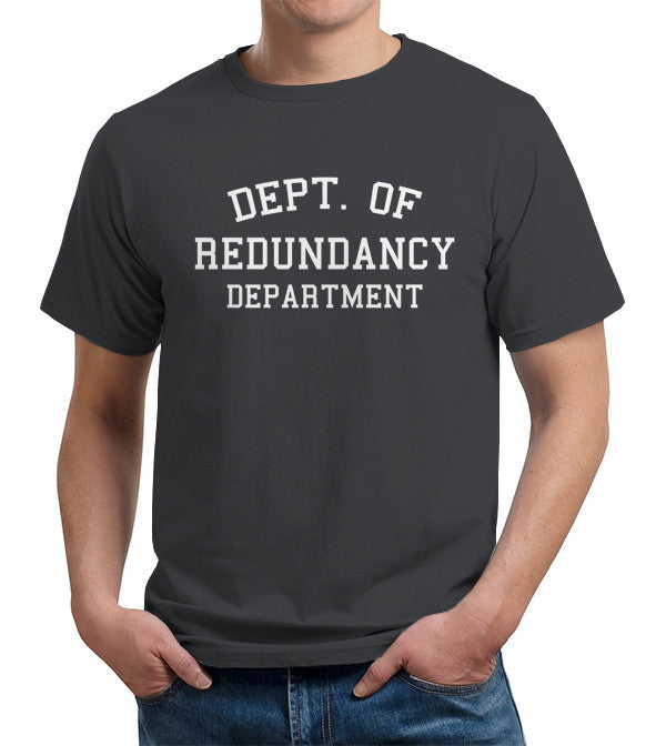 Dept. Of Redundancy Department T-Shirt - FiveFingerTees