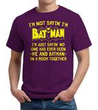 I'm Not Sayin' I'm Batman T-Shirt