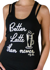 Better Latte Than Never Tank Top