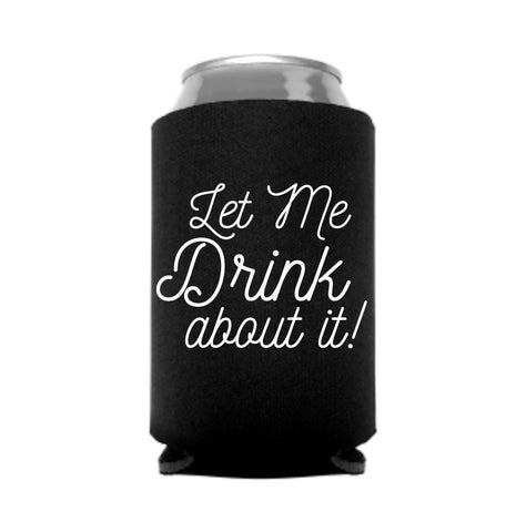let me drink about it koozie - pinky star