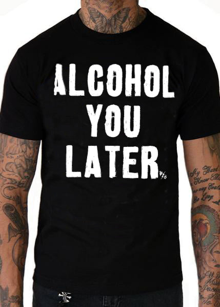 Alcohol You Later Men's Tee