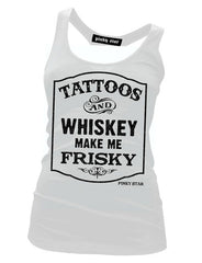 Tattoos and Whiskey Make Me Frisky Tank