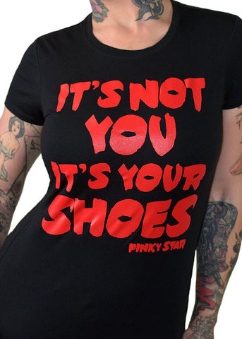 It's Not You It's Your Shoes Tee