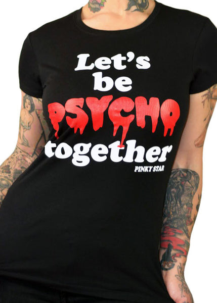 Let's Be Psycho Together Tee