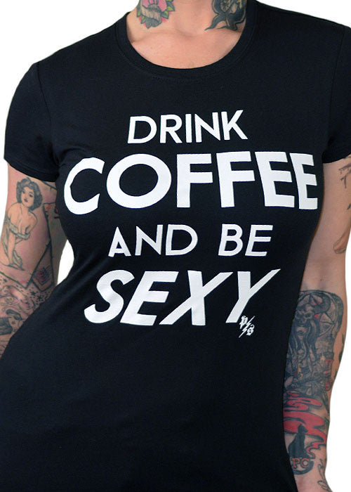 Drink Coffee And Be Sexy Tee
