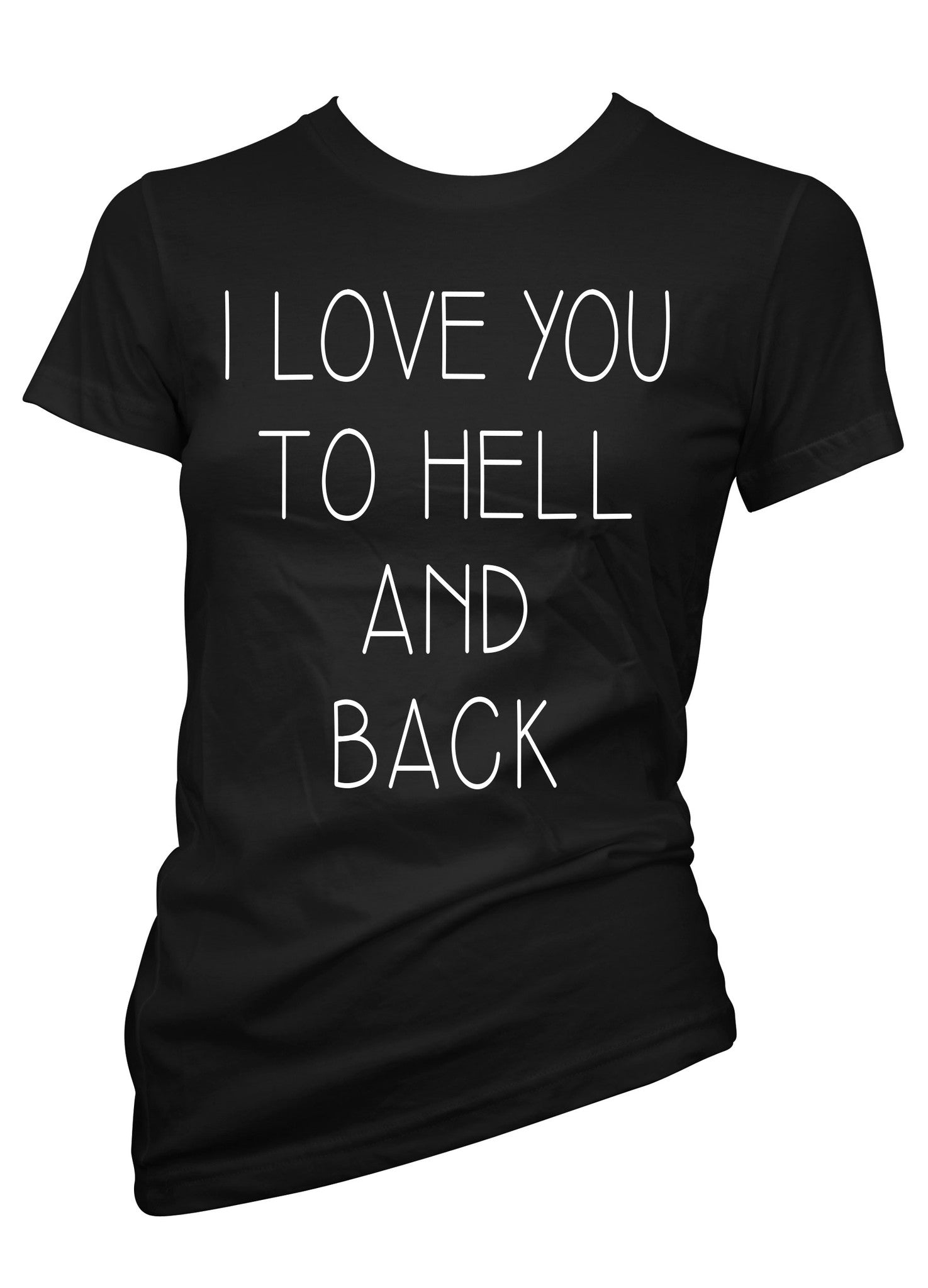 I Love You To Hell And Back Tee