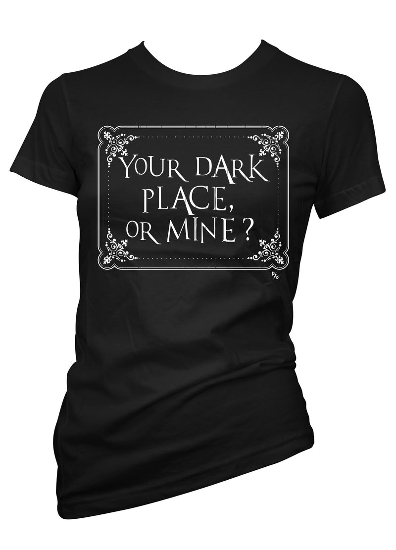 Your Dark Place Or Mine Tee