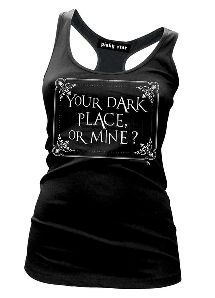 Your Dark Place Or Mine Tank Top