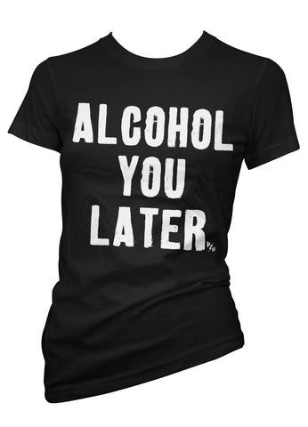 Alcohol You Later Tee