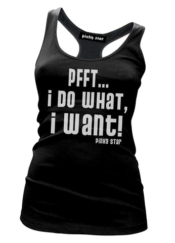 Pfft  I Do What I Want Tank Top