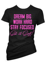 Dream Big Work Hard Stay Focused  Get It Girl Tee