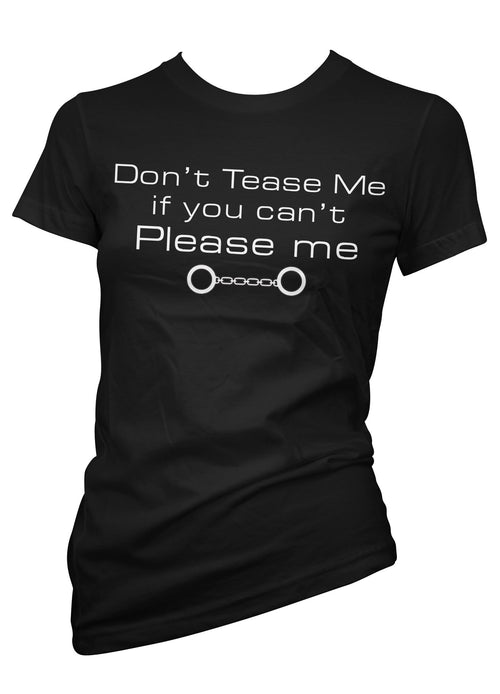 Don't Tease Me If You Can't Please Me Tee