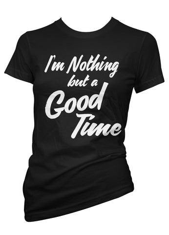 I'm Nothing But A Good Time Tee