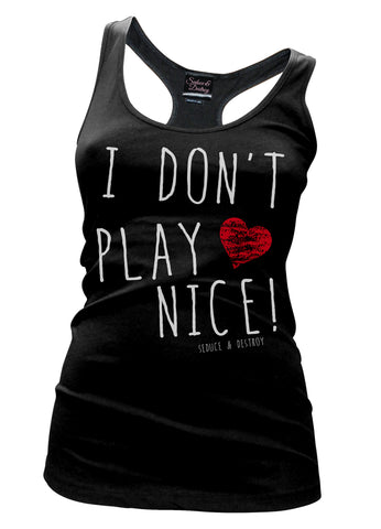 I Don't Play Nice Racerback Tank