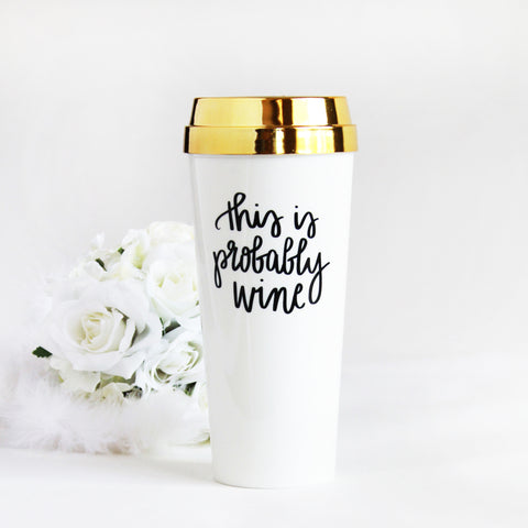 This Is Probably Wine Gold Lid Tumbler - Marry Me Wedding Accessories & Gifts