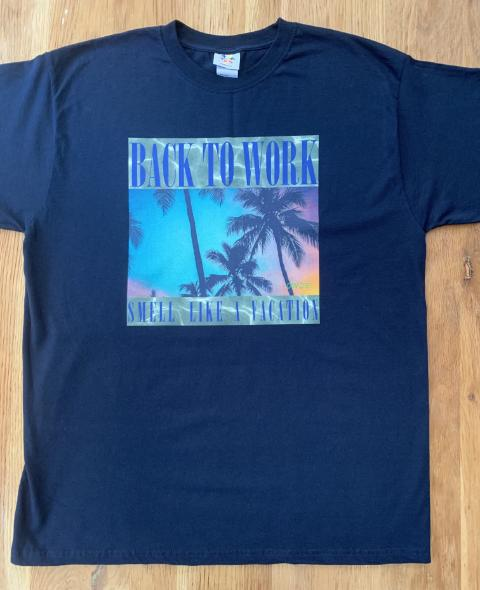 BACK TO WORK, SMELL LIKE A VACATION T-SHIRT