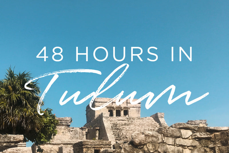 48 Hours in Tulum